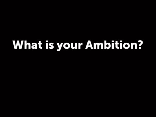 What is your Ambition?