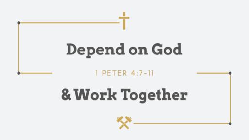 Depend on God & Work Together