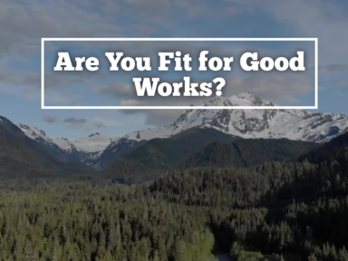 Are You Fit for Good Works?