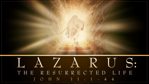 Lazarus: The Resurrected Life