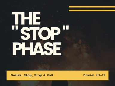 """ The Stop Shase "" Daniel 3:1-13"