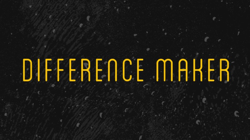 Difference Maker   Week 1: The Ultimate Difference Maker