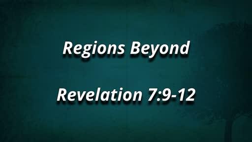 Regions Beyond Rev 7:9-12