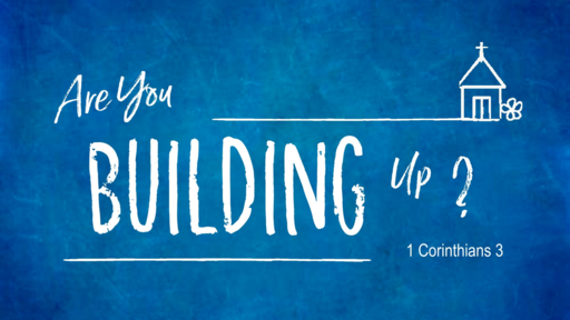 Are You Building Up? (1 Corinthians 3)