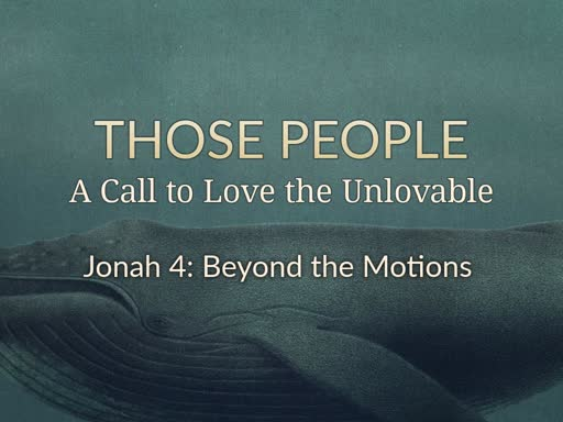Those People: A Call to Love the Unlovable: Beyond the Motions