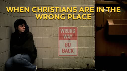 When Christians are in the Wrong Place - 11/3/2019