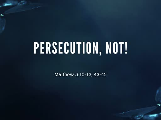 2019.11.03a Persecution, Not!