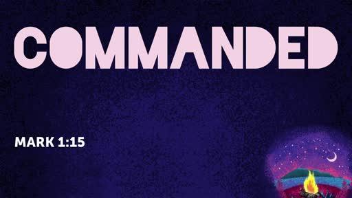 Sunday Nov. 3  2019, Mark 1:15 Commanded