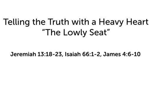 """Telling the Truth with a Heavy Heart:""""The Lowly Seat"""""""
