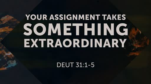 Your Assignment - Takes Something Extrodinary