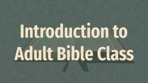 Introduction to Adult Bible Class (ADB-1901)