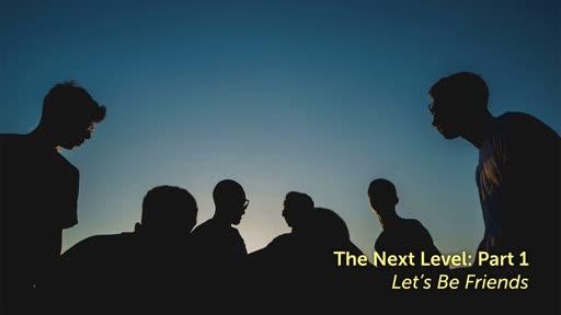 """The Next Level: Part 1 """"Let's Be Friends"""""""