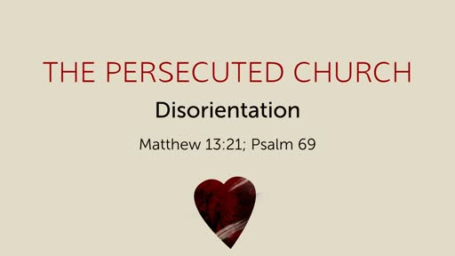 Matthew 13:21; Psalm 69: The Persecuted Church: Disorientation