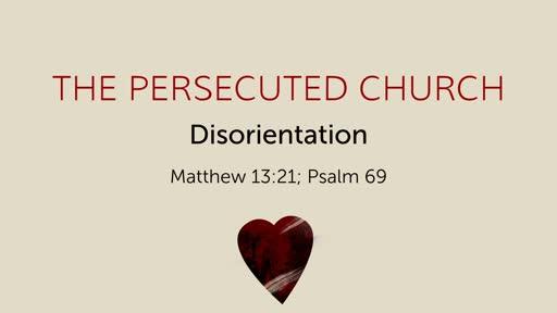 Matthew 13:21; Psalm 69: The Persecuted Church: Disorientation