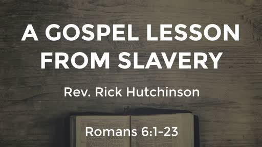 Romans 6 - A Gospel Lesson From Slavery
