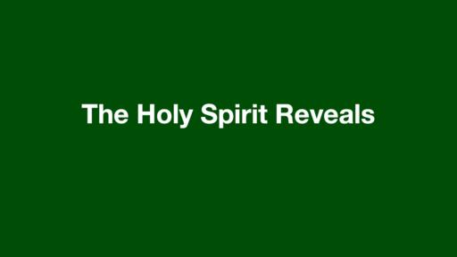 The Holy Spirit Reveals