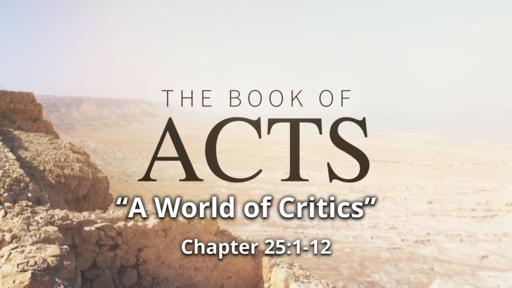 "Acts 25:1-12 ""A World of Critics"""