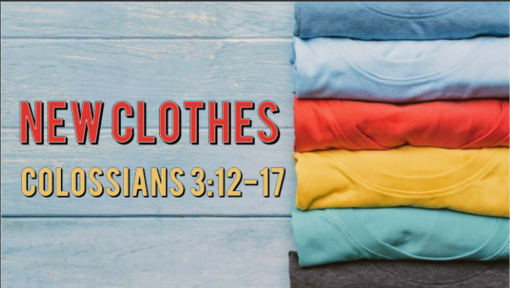 New Clothes | Colossians 3:12-17 | Luke Rosenberger