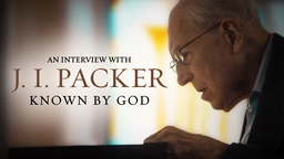 Known By God: An Interview with J.I. Packer