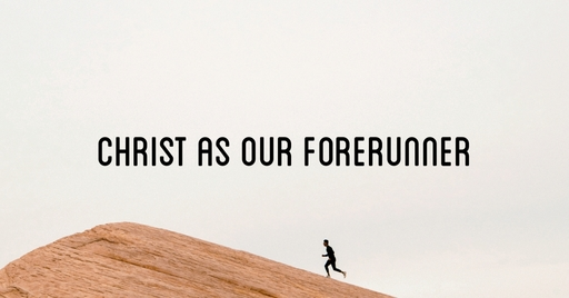 Christ as our forerunner