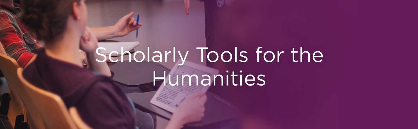 Scholarly Tools for the Humanities