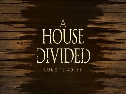 A House Divided- Luke 12:49-53
