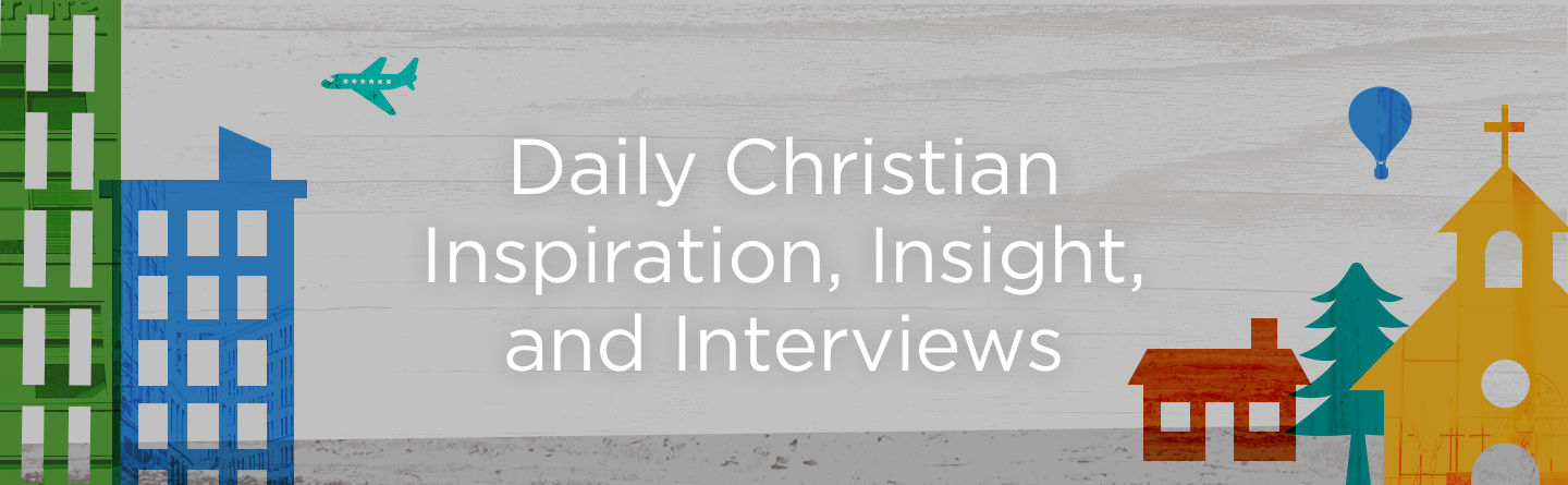 Daily Christian Inspiration, Insight, and Interviews