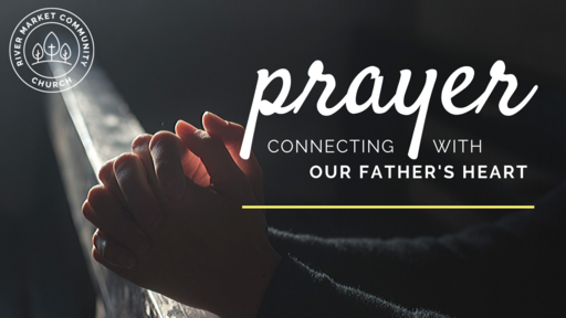 November 3, 2019 - Prayer | Connecting with Our Father's Heart