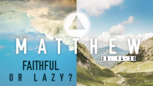 11/10/19  Faithful or Lazy