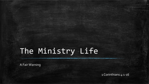 Ministry Life: A Fair Warning (1 Corinthians 4:1-16)