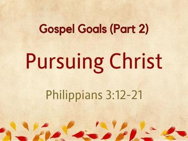 Gospel Goals (Part 2): Pursuing Christ