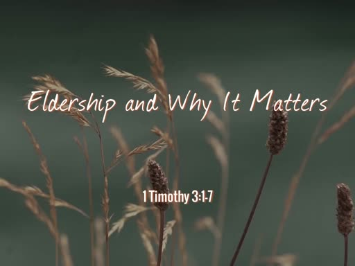Eldership And Why It Matters