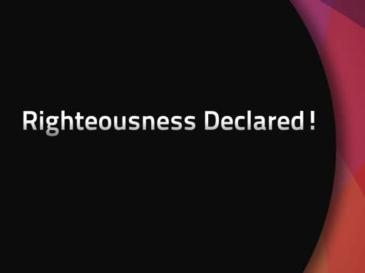 Righteousness Declared!