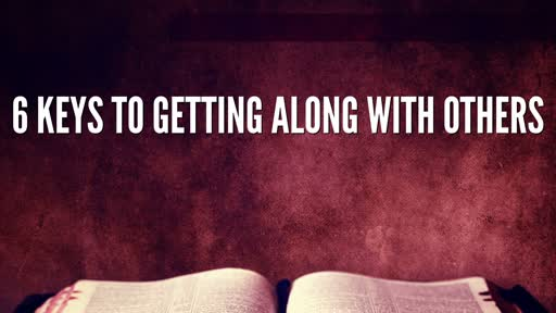 6 Keys to Getting Along with Others