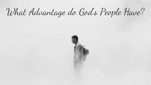 What Advantage do God's People Have?