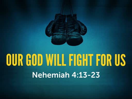 Our God Will Fight For Us | Nehemiah 4:13-23