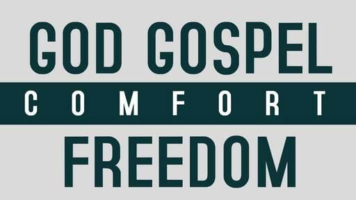God, Gospel, Comfort and Freedom