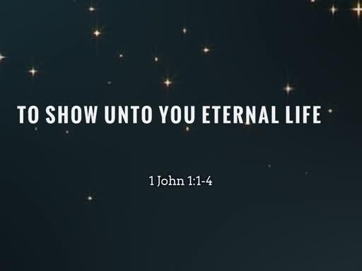 2019.11.10a To Show Unto You Eternal Life