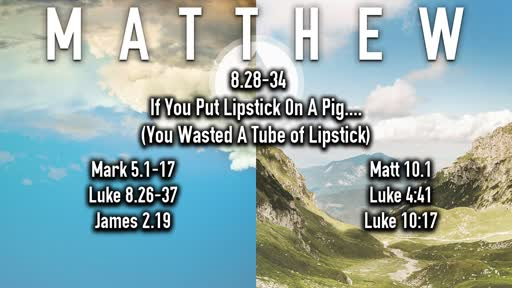 11-10-2019 Matthew 8.28-34 If You Put Lipstick On A Pig... You Wasted A Tube of Lipstick