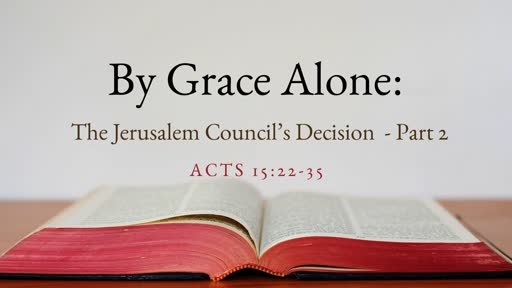 By Grace Alone: The Decision of the Jerusalem Council - Part2