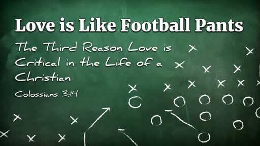 Love is Like Football Pants - The Third Reason Love is Critical in the Life of a Believer
