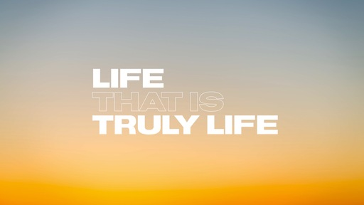 Life That Is Truly Life
