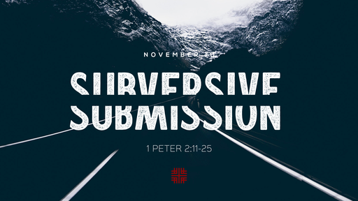 November 10, 2019 - FIRST PETER SERIES, Subversive Submission