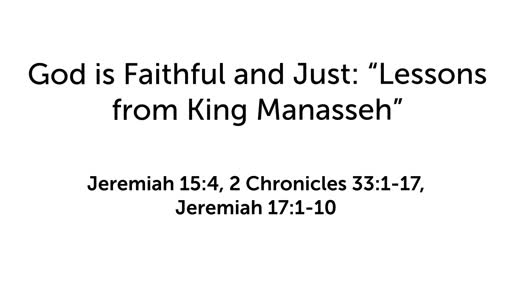 """God is Faithful and Just: """"Lessons from King Manasseh"""""""