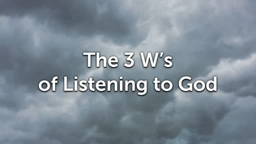 The 3 W's of Listening to God