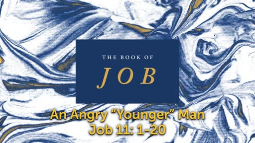 "Sunday, November 13 - PM - An Angry ""Younger"" Man - Job 11"