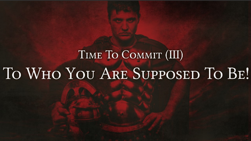 TIme To Commit (III) - To Who You Are Supposed To Be
