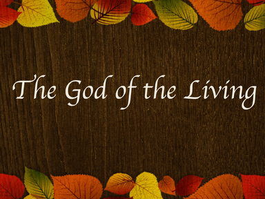 November 10, 2019 - 10:30 am   God of the Living