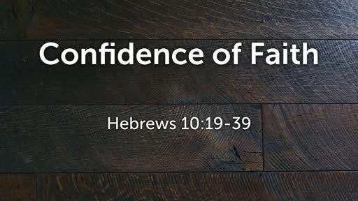 Confidence of Faith - Hebrews 10:19-39