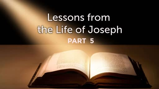 Lessons from the Life of Joseph Part 5